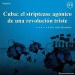 Cuba: el striptease agónico de una revolución triste