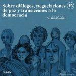 sobre dialogos, negociaciones de paz y transiciones a la democracia